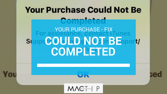 Your Purchase Could Not Be Completed Apple IOS , Fix - MacTip