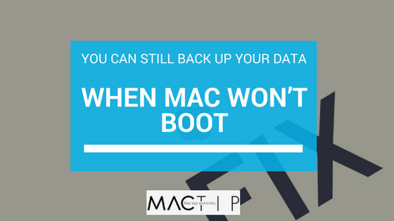 Mac Won't Boot? How To Back Up Your Mac - MacTip