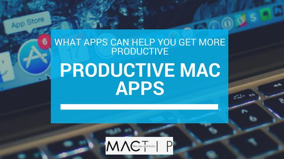 The Best Productivity Mac Apps- What Apps Can Help You Get