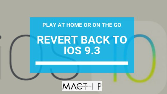 Revert Back to IOS 9 3 - Having Problems with IOS 10? For