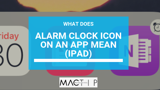 Meaning of the Alarm Clock Symbol on an Apps On iPad - MacTip