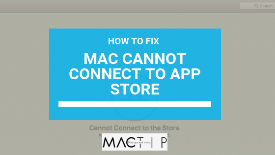 How To Fix Mac Cannot Connect to App Store Error - MacTip