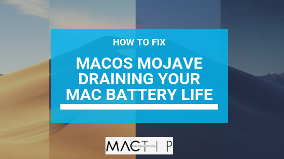How To Fix: MacOS Mojave Update Draining Your Mac Battery - MacTip