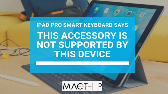 how to fix accessory not supported error on ipad pro smart keyboard mactip. Black Bedroom Furniture Sets. Home Design Ideas