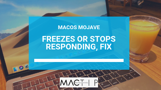 Resolving macOS Mojave Freezes and Unresponsiveness - MacTip