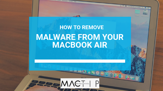 How To Remove Malware From Your MacBook Air - MacTip